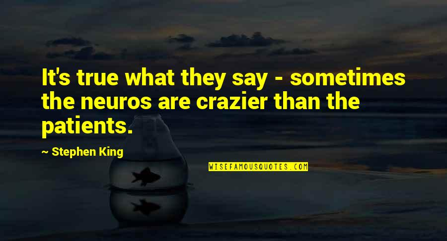 You're Crazier Than Quotes By Stephen King: It's true what they say - sometimes the