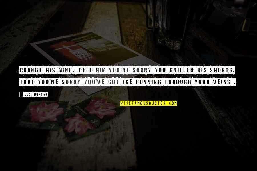 You're In My Veins Quotes By C.C. Hunter: Change his mind. Tell him you're sorry you