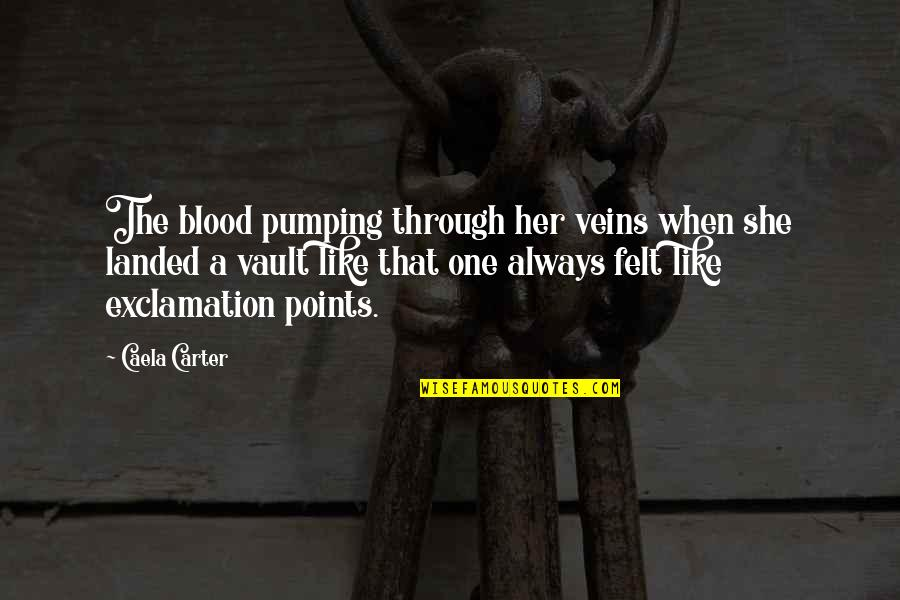 You're In My Veins Quotes By Caela Carter: The blood pumping through her veins when she