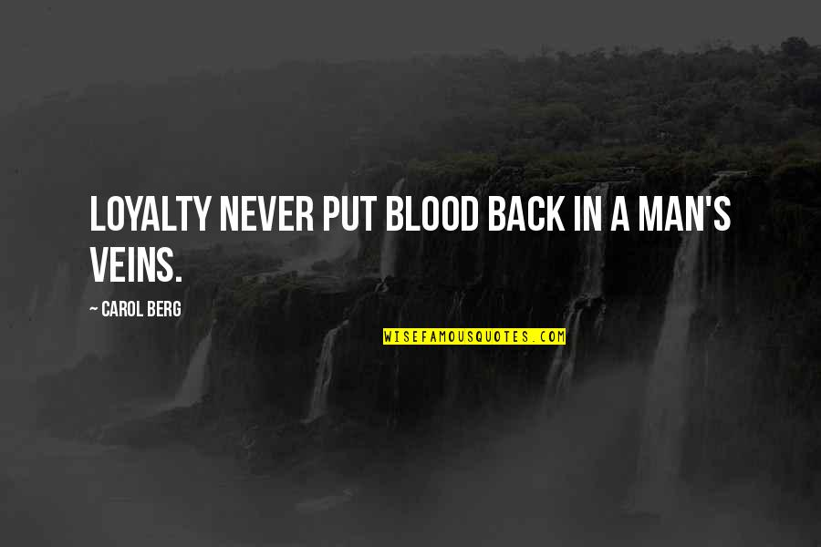 You're In My Veins Quotes By Carol Berg: Loyalty never put blood back in a man's
