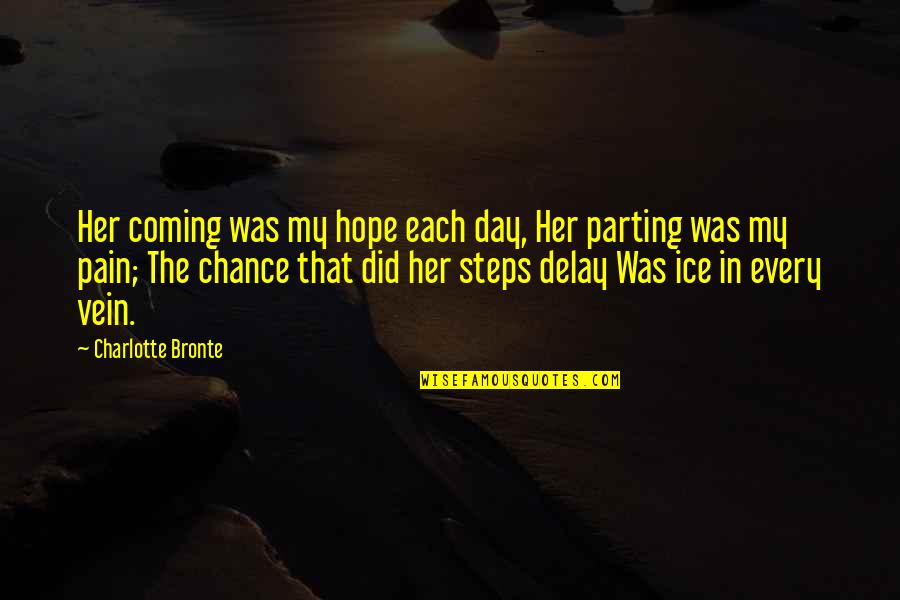 You're In My Veins Quotes By Charlotte Bronte: Her coming was my hope each day, Her