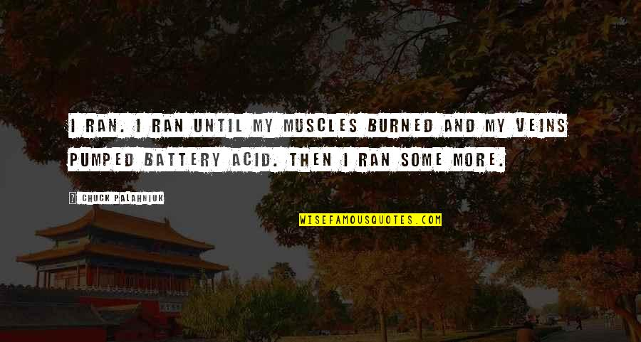 You're In My Veins Quotes By Chuck Palahniuk: I ran. I ran until my muscles burned