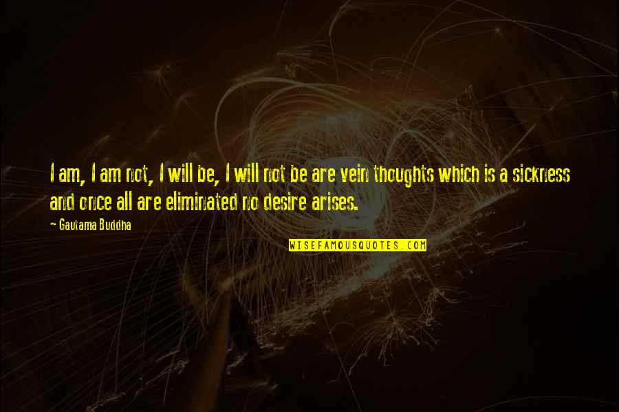 You're In My Veins Quotes By Gautama Buddha: I am, I am not, I will be,