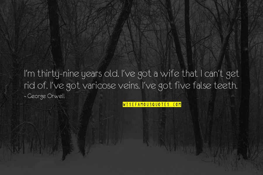 You're In My Veins Quotes By George Orwell: I'm thirty-nine years old. I've got a wife