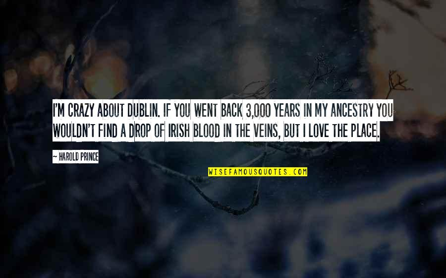 You're In My Veins Quotes By Harold Prince: I'm crazy about Dublin. If you went back
