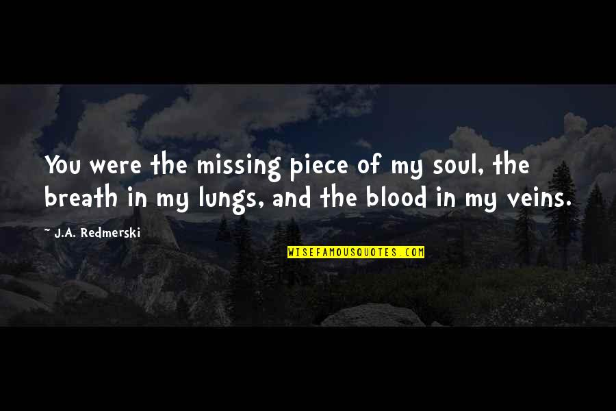 You're In My Veins Quotes By J.A. Redmerski: You were the missing piece of my soul,