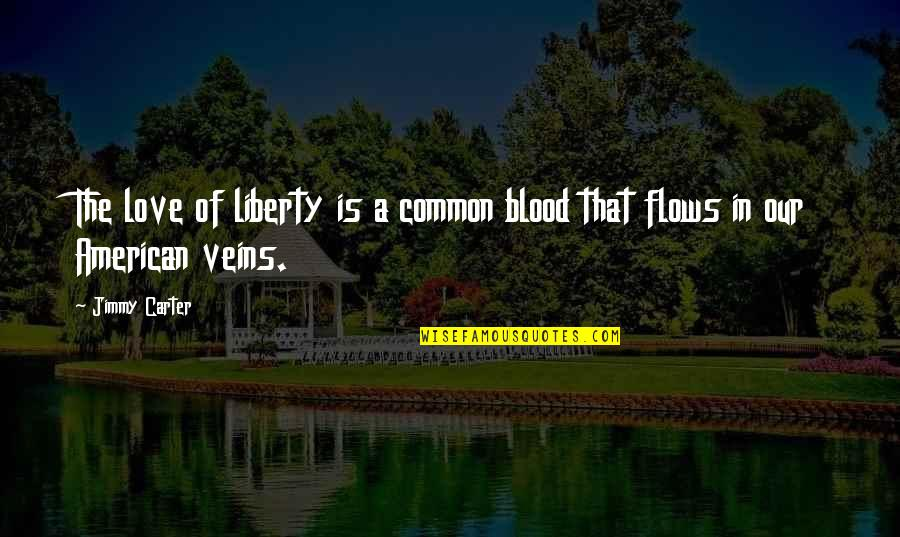 You're In My Veins Quotes By Jimmy Carter: The love of liberty is a common blood