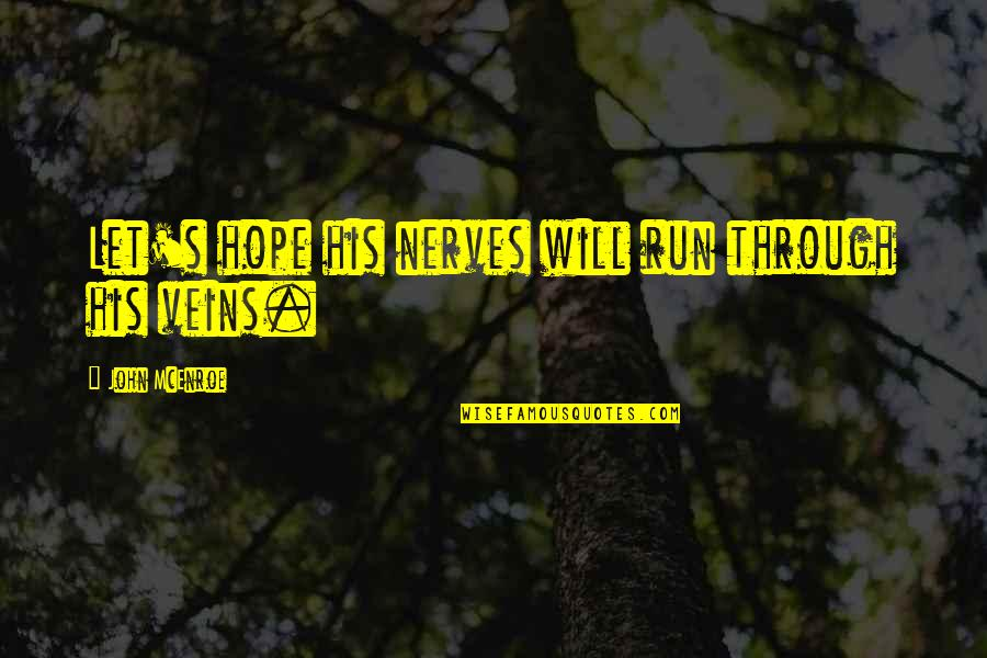 You're In My Veins Quotes By John McEnroe: Let's hope his nerves will run through his