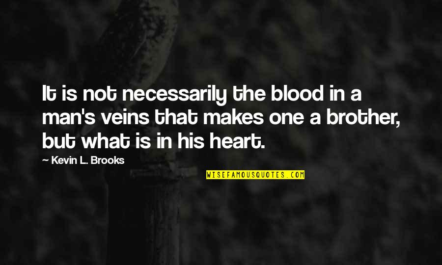 You're In My Veins Quotes By Kevin L. Brooks: It is not necessarily the blood in a