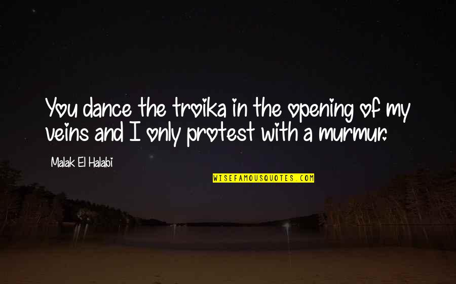 You're In My Veins Quotes By Malak El Halabi: You dance the troika in the opening of