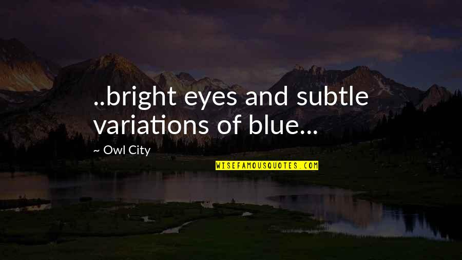 You're In My Veins Quotes By Owl City: ..bright eyes and subtle variations of blue...