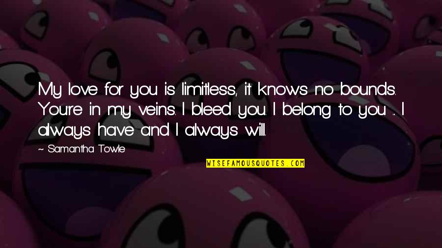 You're In My Veins Quotes By Samantha Towle: My love for you is limitless, it knows