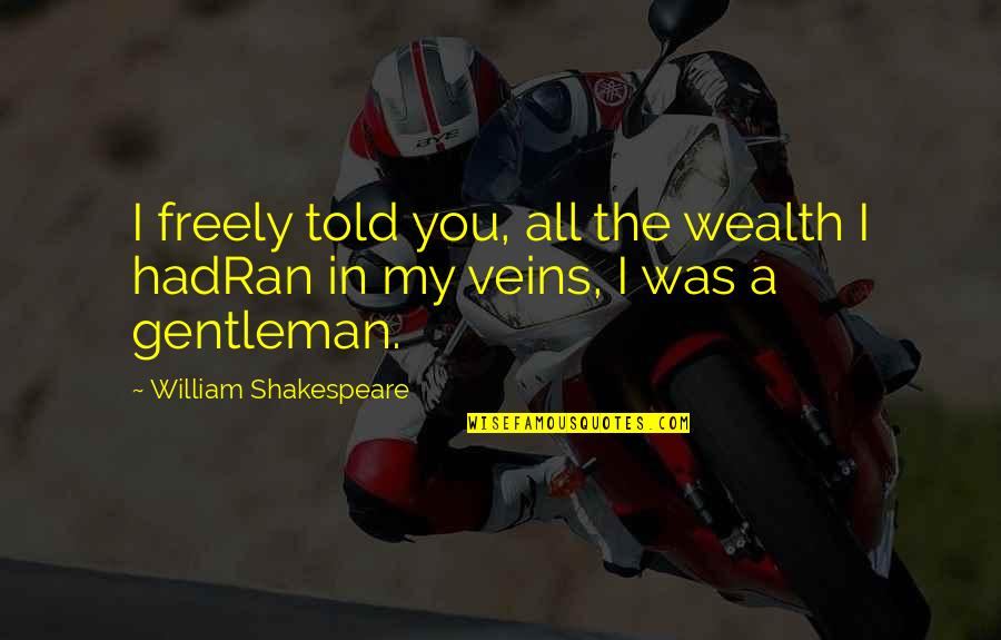 You're In My Veins Quotes By William Shakespeare: I freely told you, all the wealth I