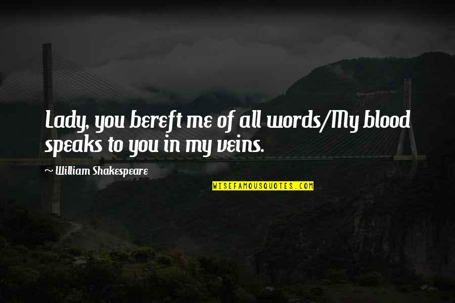 You're In My Veins Quotes By William Shakespeare: Lady, you bereft me of all words/My blood