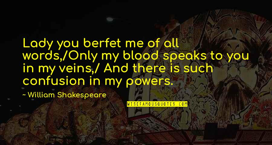 You're In My Veins Quotes By William Shakespeare: Lady you berfet me of all words,/Only my
