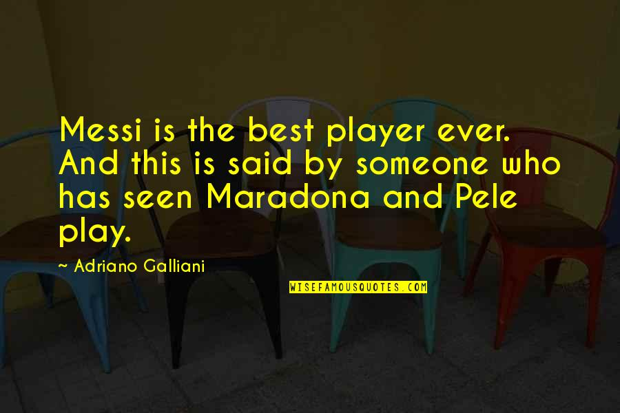 You're Just A Player Quotes By Adriano Galliani: Messi is the best player ever. And this
