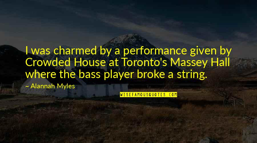 You're Just A Player Quotes By Alannah Myles: I was charmed by a performance given by