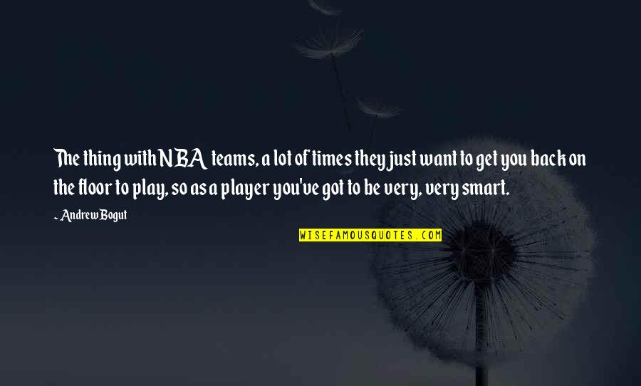 You're Just A Player Quotes By Andrew Bogut: The thing with NBA teams, a lot of