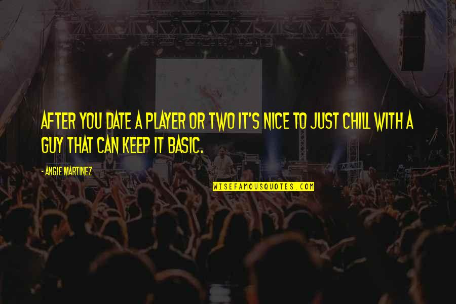 You're Just A Player Quotes By Angie Martinez: After you date a player or two it's