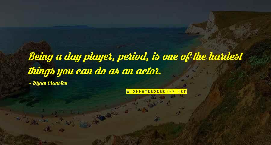 You're Just A Player Quotes By Bryan Cranston: Being a day player, period, is one of