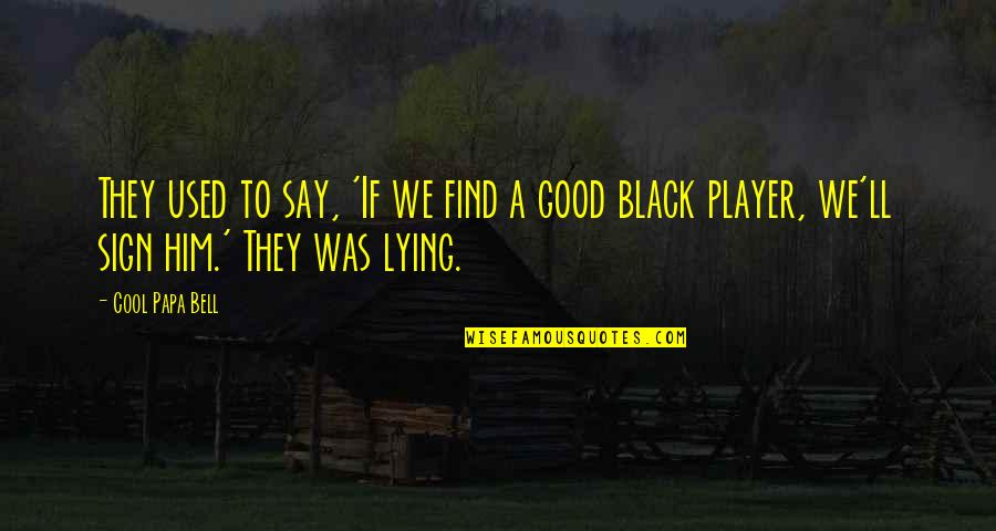 You're Just A Player Quotes By Cool Papa Bell: They used to say, 'If we find a