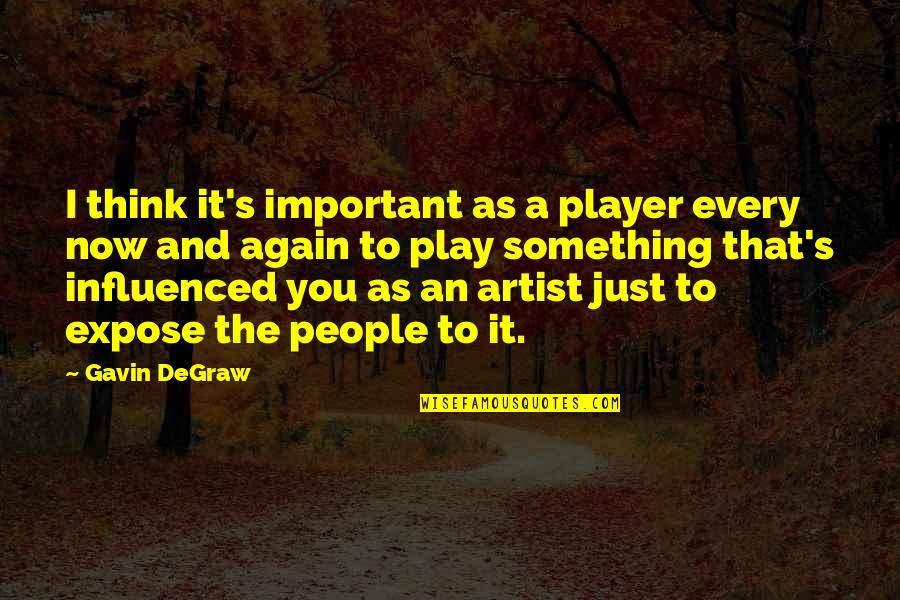 You're Just A Player Quotes By Gavin DeGraw: I think it's important as a player every