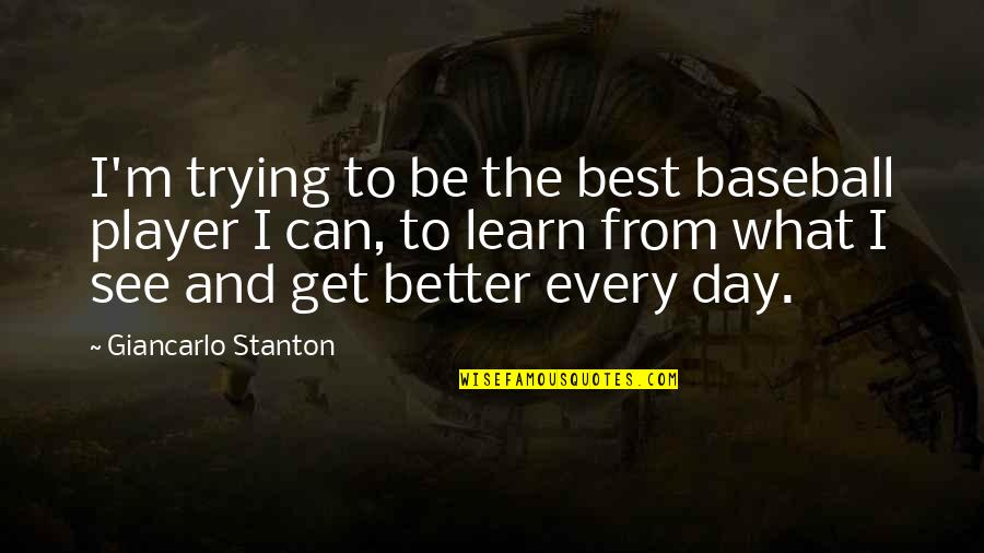 You're Just A Player Quotes By Giancarlo Stanton: I'm trying to be the best baseball player