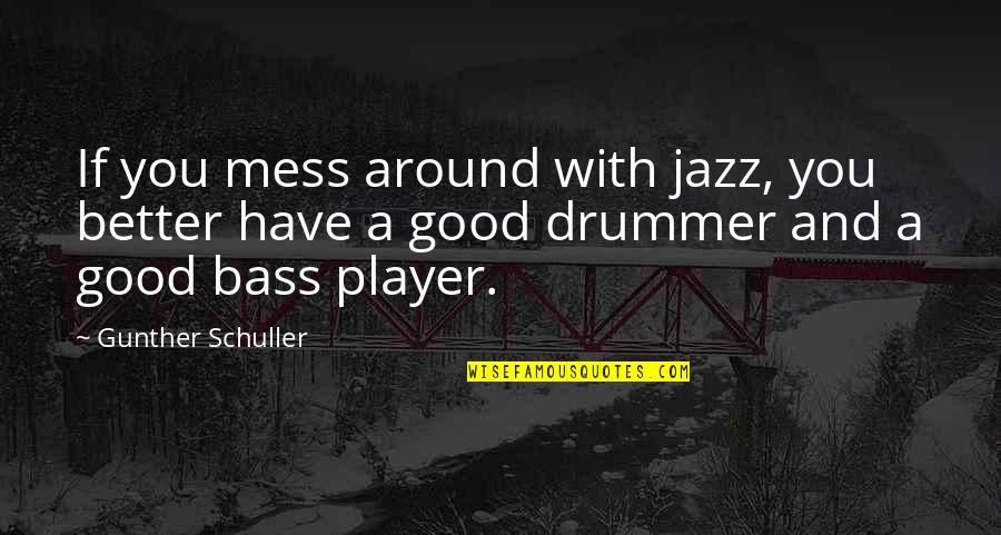 You're Just A Player Quotes By Gunther Schuller: If you mess around with jazz, you better