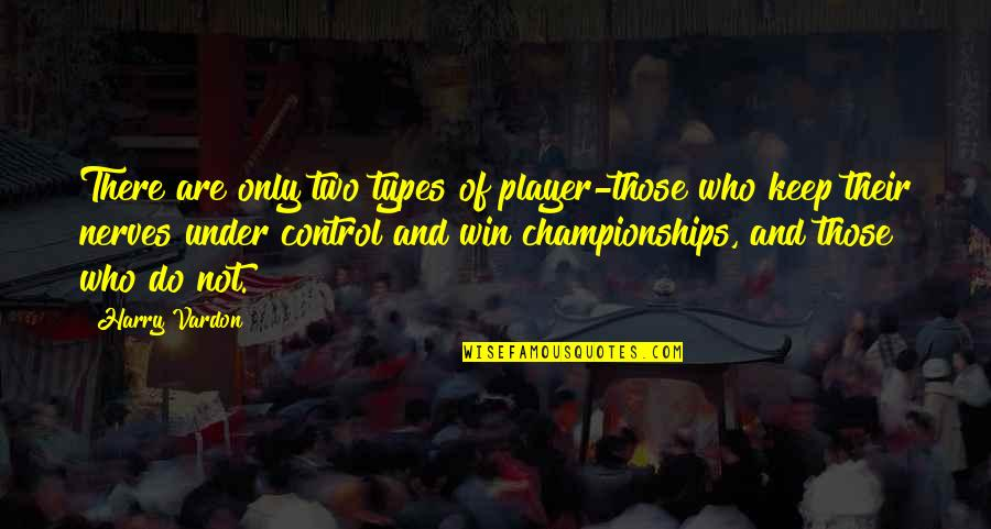 You're Just A Player Quotes By Harry Vardon: There are only two types of player-those who