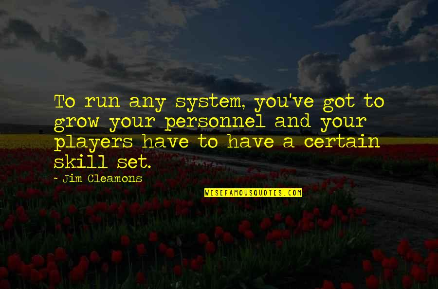 You're Just A Player Quotes By Jim Cleamons: To run any system, you've got to grow