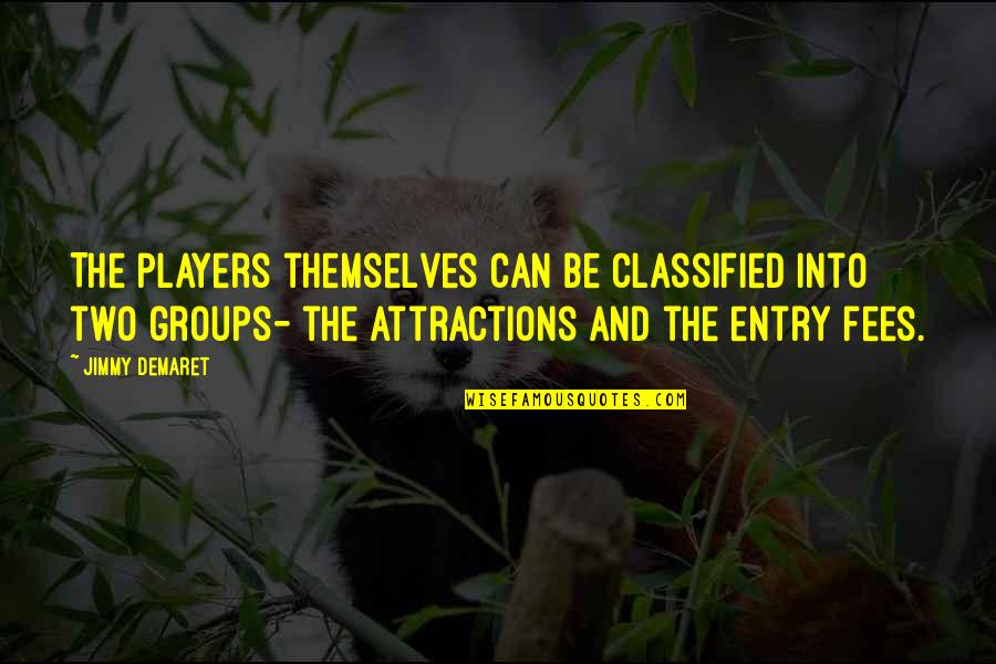 You're Just A Player Quotes By Jimmy Demaret: The players themselves can be classified into two