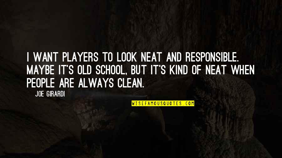 You're Just A Player Quotes By Joe Girardi: I want players to look neat and responsible.