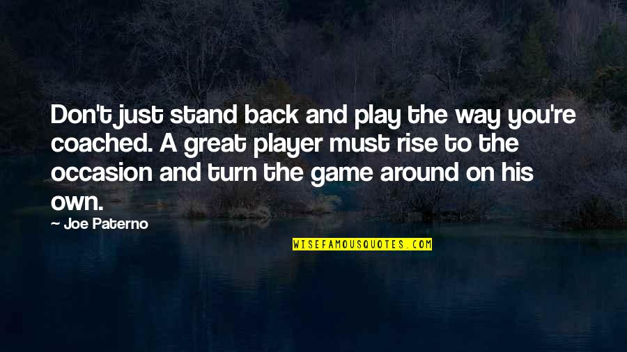 You're Just A Player Quotes By Joe Paterno: Don't just stand back and play the way