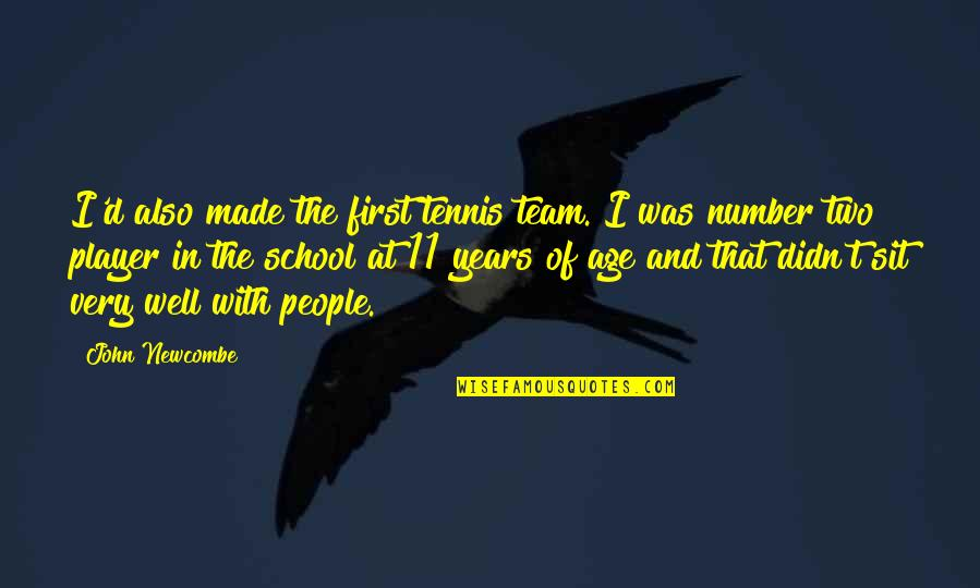 You're Just A Player Quotes By John Newcombe: I'd also made the first tennis team. I