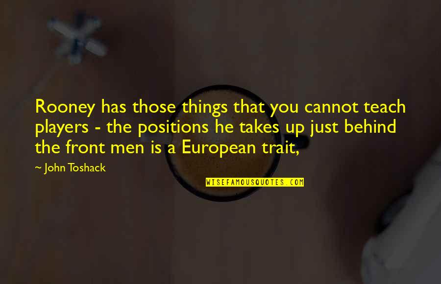 You're Just A Player Quotes By John Toshack: Rooney has those things that you cannot teach