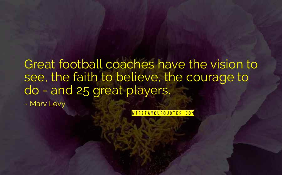 You're Just A Player Quotes By Marv Levy: Great football coaches have the vision to see,
