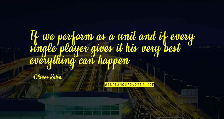 You're Just A Player Quotes By Oliver Kahn: If we perform as a unit and if
