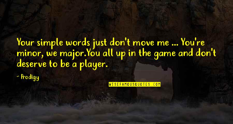 You're Just A Player Quotes By Prodigy: Your simple words just don't move me ...