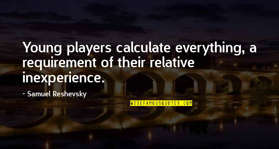 You're Just A Player Quotes By Samuel Reshevsky: Young players calculate everything, a requirement of their