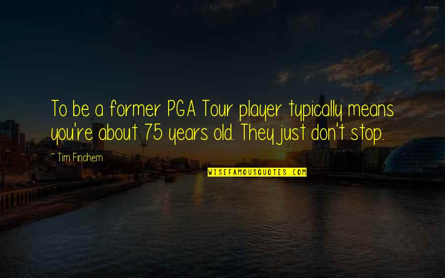 You're Just A Player Quotes By Tim Finchem: To be a former PGA Tour player typically