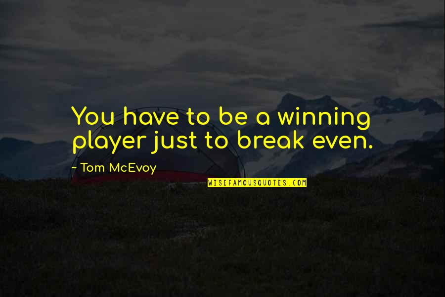 You're Just A Player Quotes By Tom McEvoy: You have to be a winning player just