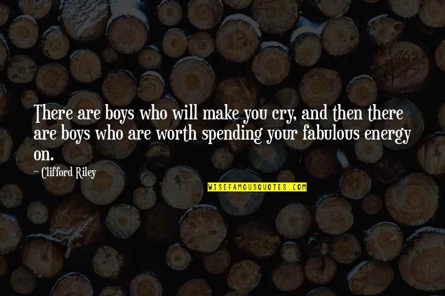 You're Just Not Worth It Quotes By Clifford Riley: There are boys who will make you cry,