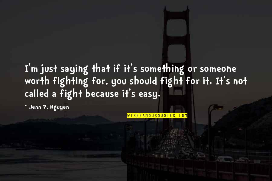 You're Just Not Worth It Quotes By Jenn P. Nguyen: I'm just saying that if it's something or
