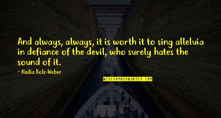 You're Just Not Worth It Quotes By Nadia Bolz-Weber: And always, always, it is worth it to