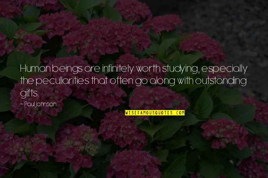You're Just Not Worth It Quotes By Paul Johnson: Human beings are infinitely worth studying, especially the