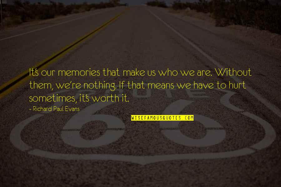 You're Just Not Worth It Quotes By Richard Paul Evans: It's our memories that make us who we