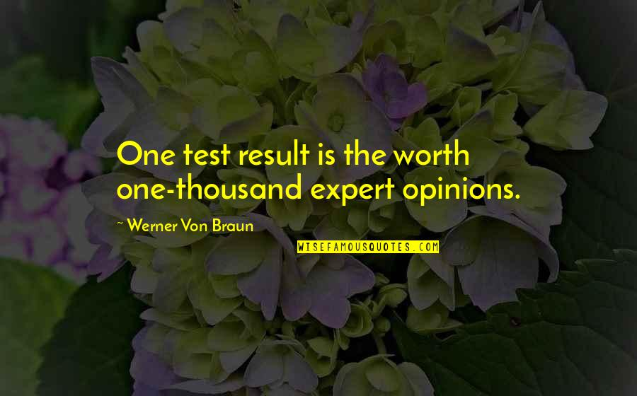 You're Just Not Worth It Quotes By Werner Von Braun: One test result is the worth one-thousand expert
