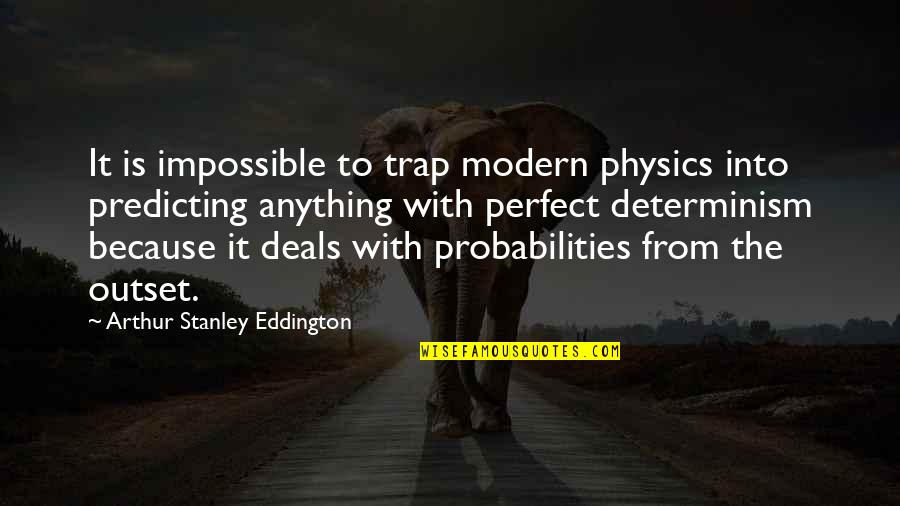 You're Just So Perfect Quotes By Arthur Stanley Eddington: It is impossible to trap modern physics into