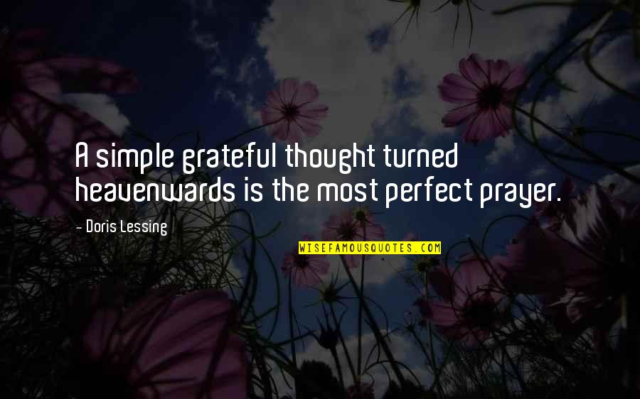 You're Just So Perfect Quotes By Doris Lessing: A simple grateful thought turned heavenwards is the