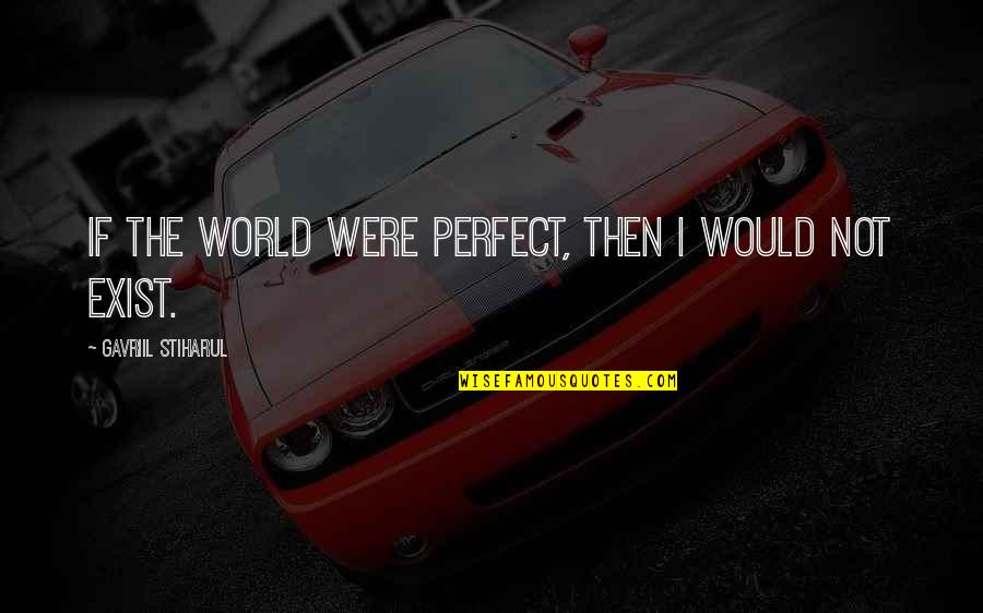 You're Just So Perfect Quotes By Gavriil Stiharul: If the world were perfect, then I would